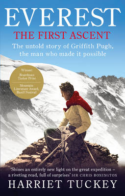Everest - The First Ascent The Untold Story of Griffith Pugh, the Man Who Made it Possible by Harriet Tuckey