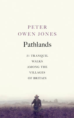 Pathlands Tranquil Walks Through Britain by Peter Owen Jones