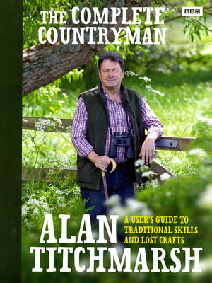 The Complete Countryman A User's Guide to Traditional Skills and Lost Crafts by Alan Titchmarsh