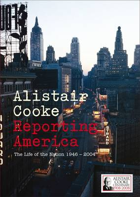 Reporting America The Life of the Nation 1946 - 2004 by Alistair Cooke