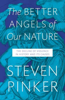 The Better Angels of Our Nature The Decline of Violence in History and Its Causes by Steven Pinker