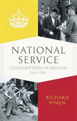 National Service Conscription in Britain, 1945-1963 by Richard Vinen