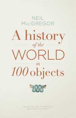 A History of the World in 100 Objects by Neil MacGregor