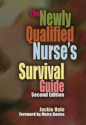 The Newly Qualified Nurse's Survival Guide by Jackie Hole