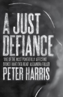 A Just Defiance The Bombmakers, the Insurgents and a Legendary Treason Trial by Peter Harris