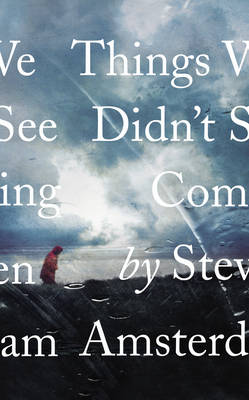Things We Didn't See Coming by Steven Amsterdam
