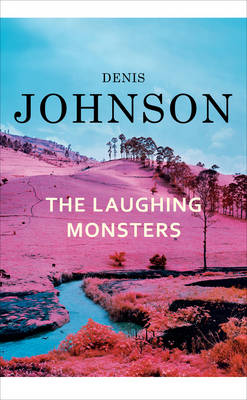 The Laughing Monsters by Denis Johnson