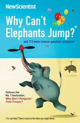 Why Can't Elephants Jump? And 101 Other Tantalising Science Questions by New Scientist