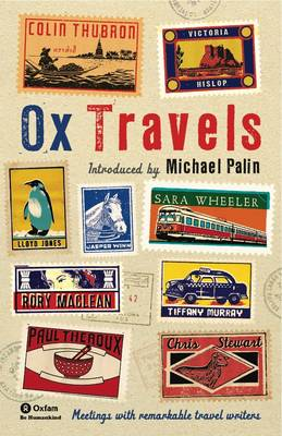 OxTravels Meetings with Remarkable Travel Writers by Michael Palin, Paul Theroux, Sara Wheeler, William Dalrymple