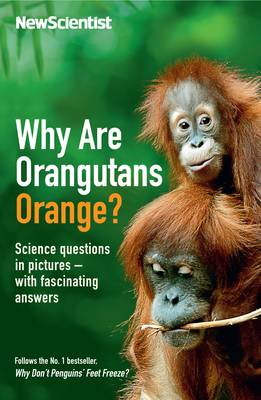 Why are Orangutans Orange? Science Puzzles in Pictures - with Fascinating Answers by New Scientist