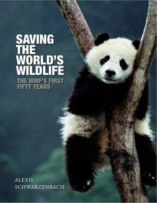 Saving the World's Wildlife Wwf - the First 50 Years by Alexis Schwarzenbach