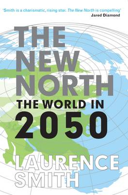 The New North : The World in 2050 by Laurence C. Smith