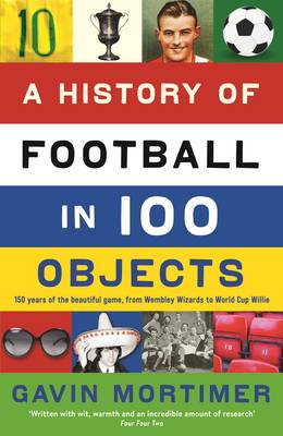A History of Football in 100 Objects by Gavin Mortimer
