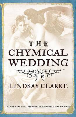 The Chymical Wedding by Lindsay Clarke