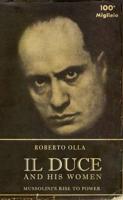 Il Duce and His Women Mussolini's Rise to Power by Roberto Olla