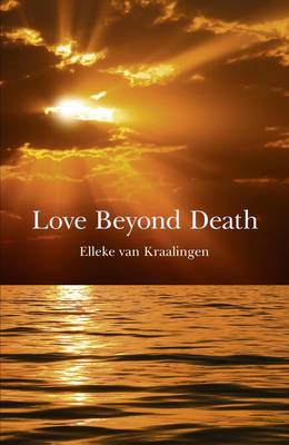 Love Beyond Death A Remarkable Account of a Journey into Other Realms by Elleke Van Kraalingen
