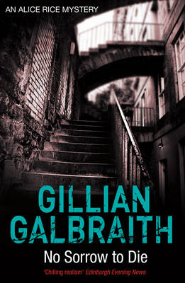 No Sorrow To Die : An Alice Rice Mystery by Gillian Galbraith