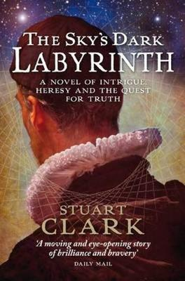 The Sky's Dark Labyrinth by Stuart Clark