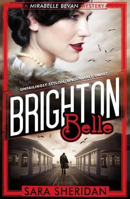 Brighton Belle A Mirabelle Bevan Mystery by Sara Sheridan