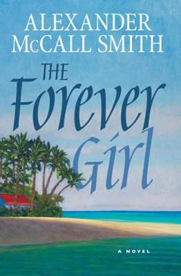 The Forever Girl A Novel by Alexander McCall Smith