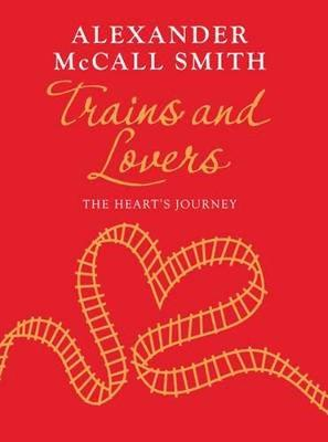 Trains and Lovers The Heart's Romance by Alexander McCall Smith