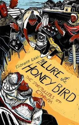 The Lure of the Honey Bird The Storytellers of Ethiopia by Elizabeth Laird