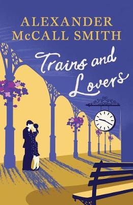 Trains and Lovers The Heart's Journey by Alexander McCall Smith