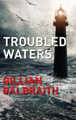 Troubled Waters An Alice Rice Mystery by Gillian Galbraith