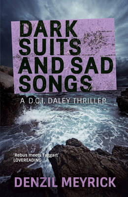 Dark Suits and Sad Songs A DCI Daley Thriller by Denzil Meyrick