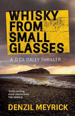 Whisky from Small Glasses A D.C.I. Daley Thriller by Denzil Meyrick