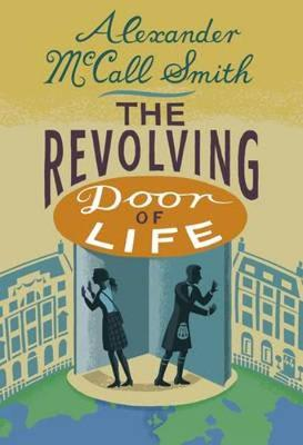The Revolving Door of Life A 44 Scotland Street Novel by Alexander McCall Smith