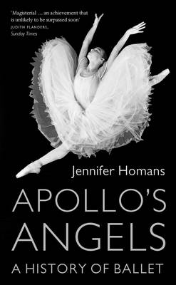 Apollo's Angels A History of Ballet by Jennifer Homans