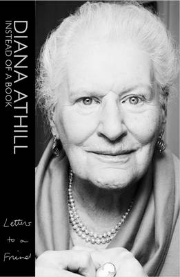 Instead of a Book Letters to a Friend by Diana Athill