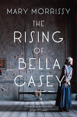 The Rising of Bella Casey by Mary Morrissy