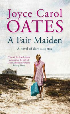A Fair Maiden: A Dark Novel of Suspense by Joyce Carol Oates