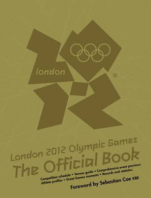 London 2012 Olympic Games: The Official Book An Official London 2012 Games Publication by Press Association Sport