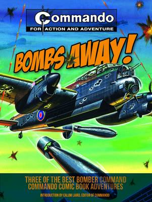Commando: Bombs Away! Three of the Best Bomber-Command Commando Comic Book Adventures by Calum Laird