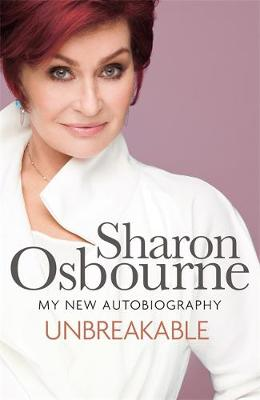 Unbreakable My New Autobiography by Sharon Osbourne