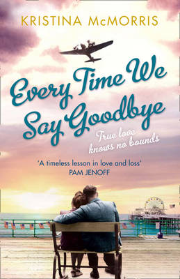 Everytime We Say Goodbye by Kristina McMorris
