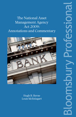 The National Asset Management Agency Act 2009 Annotations and Commentary by Hugh B. Byrne, Louis McEntagart