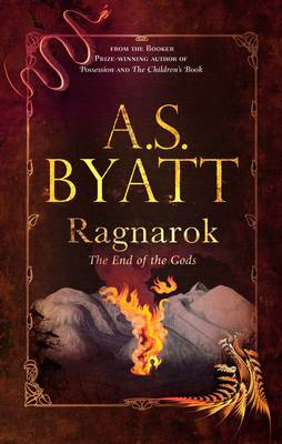 Ragnarok : The End of the Gods by A. S. Byatt