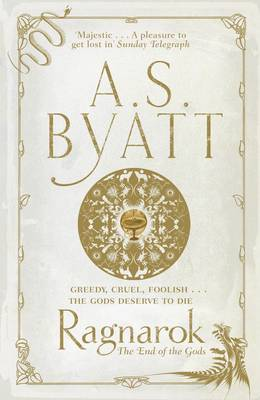 Ragnarok : the End of the Gods by A. S. Byatt