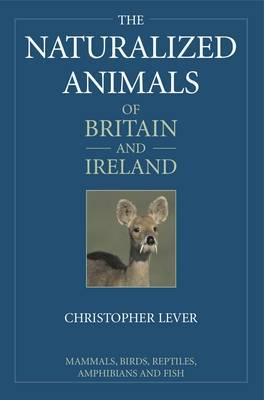 The Naturalized Animals of Britain and Ireland by Christopher Lever