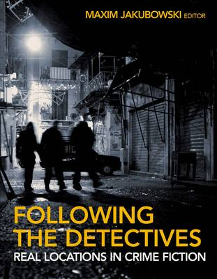 Following the Detectives: Crime Fiction's Greatest Investigators and the Real Cities They Inhabit by Maxim Jakubowski