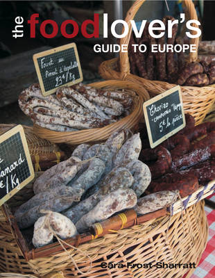 The Food-lover's Guide to Europe by Cara Frost-Sharratt