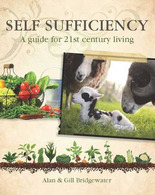 Self-sufficiency A Guide for 21st-century Living by Alan Bridgewater, Gill Bridgewater