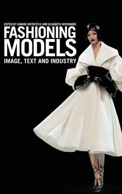 Fashioning Models Image, Text and Industry by Joanne Entwistle