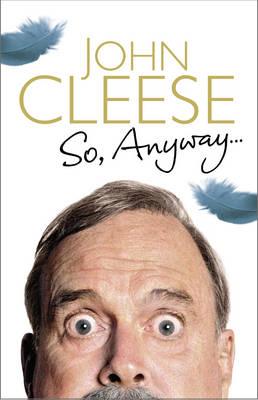 So, Anyway... by John Cleese