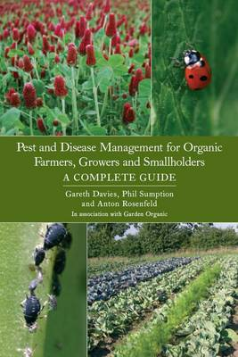 Pest and Disease Management for Organic Farmers, Growers and Smallholders by Gareth Davies, Phil Sumption, Anton Rosenfeld