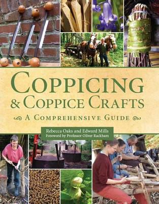 Coppicing and Coppice Crafts A Comprehensive Guide by Rebecca Oaks, Edward Mills